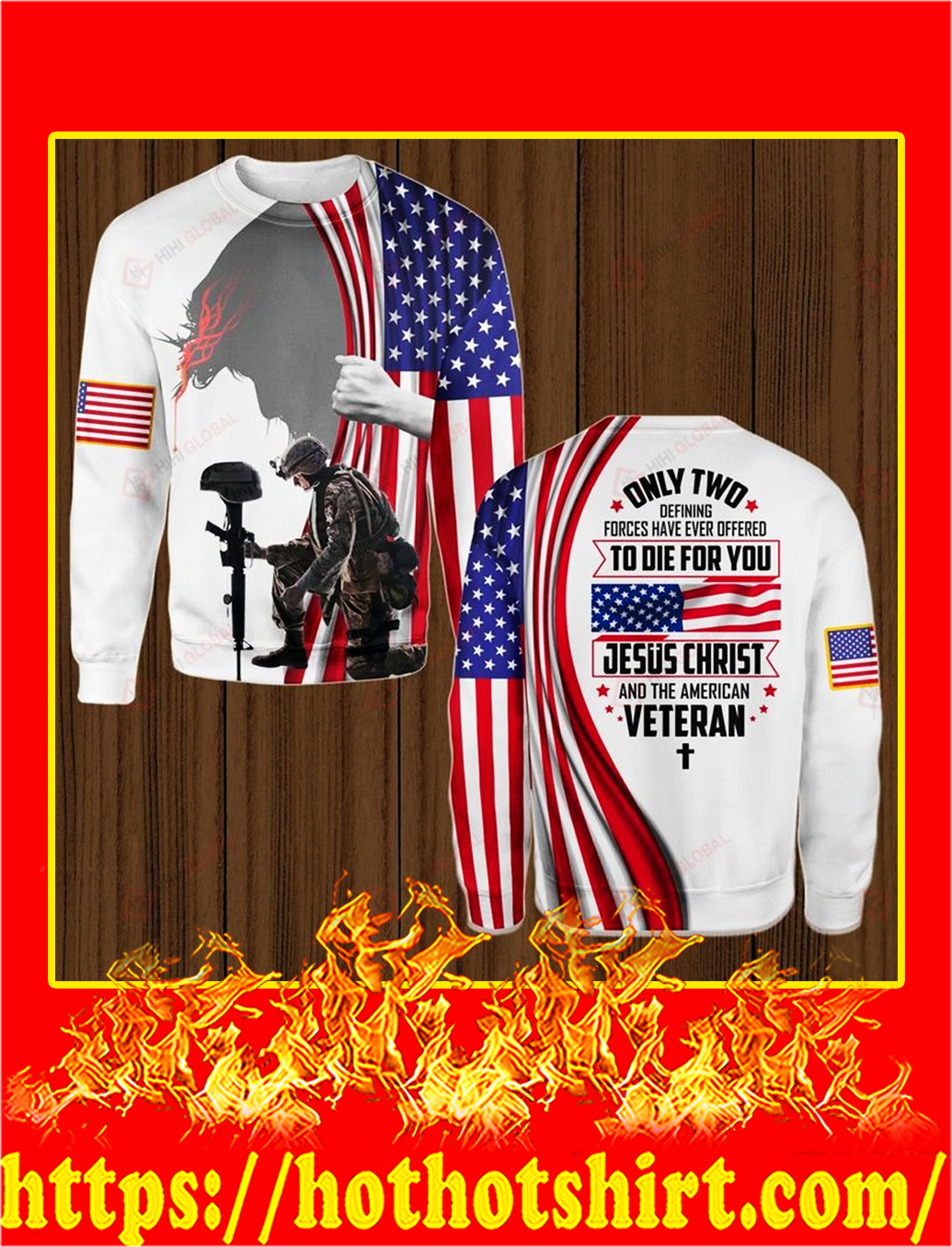 Only two defining forces have ever offered to die for you jesus christ and the american veteran all over printed sweatshirt