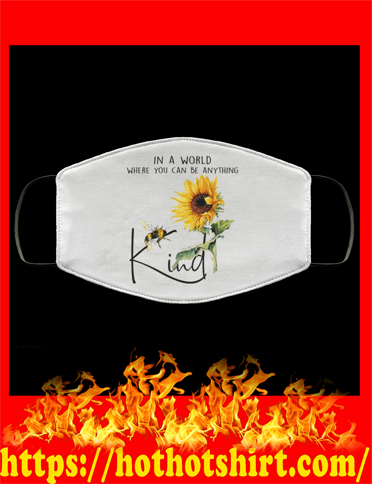 Sunflower in a world where you can be anyting be kind face mask