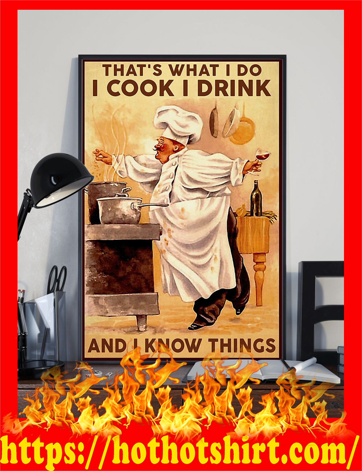 That's what i do i cook i drink and i know things chef poster 1