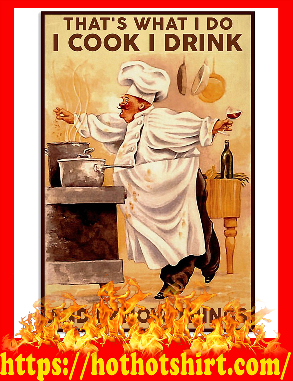 That's what i do i cook i drink and i know things chef poster 3