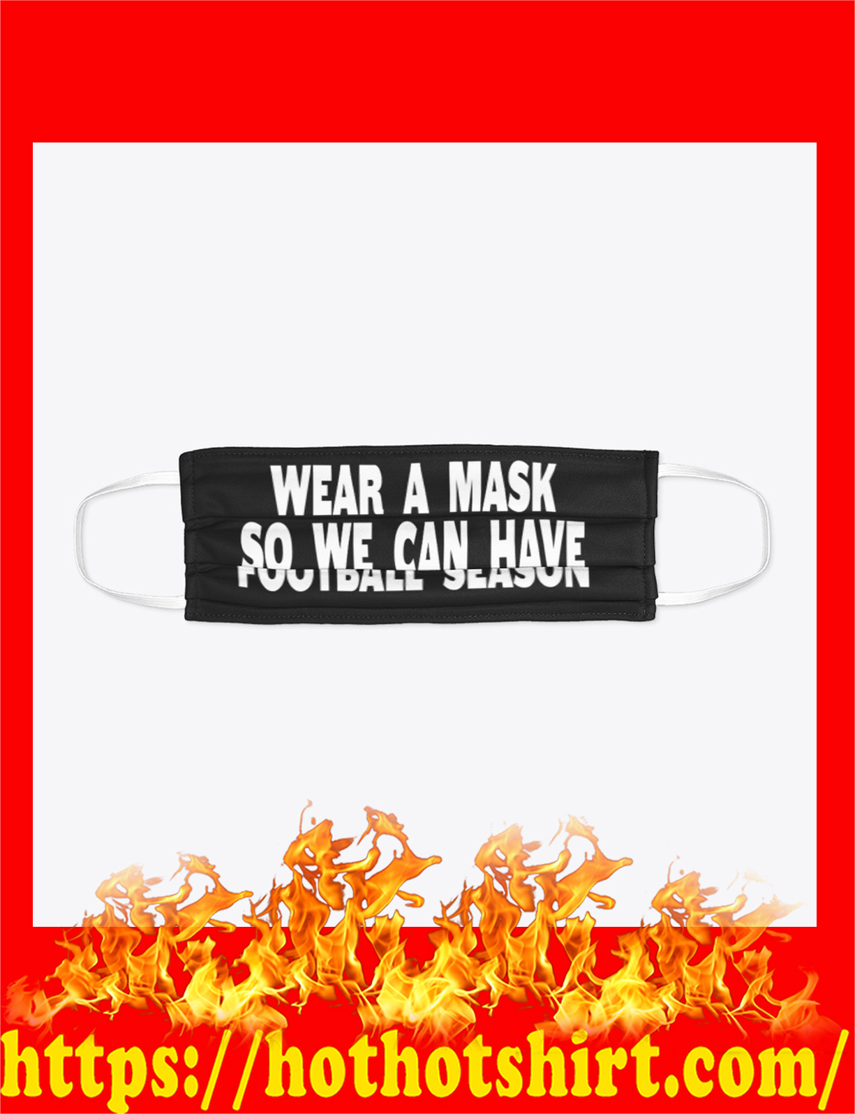 Wear a mask so we can have football season face mask - detail