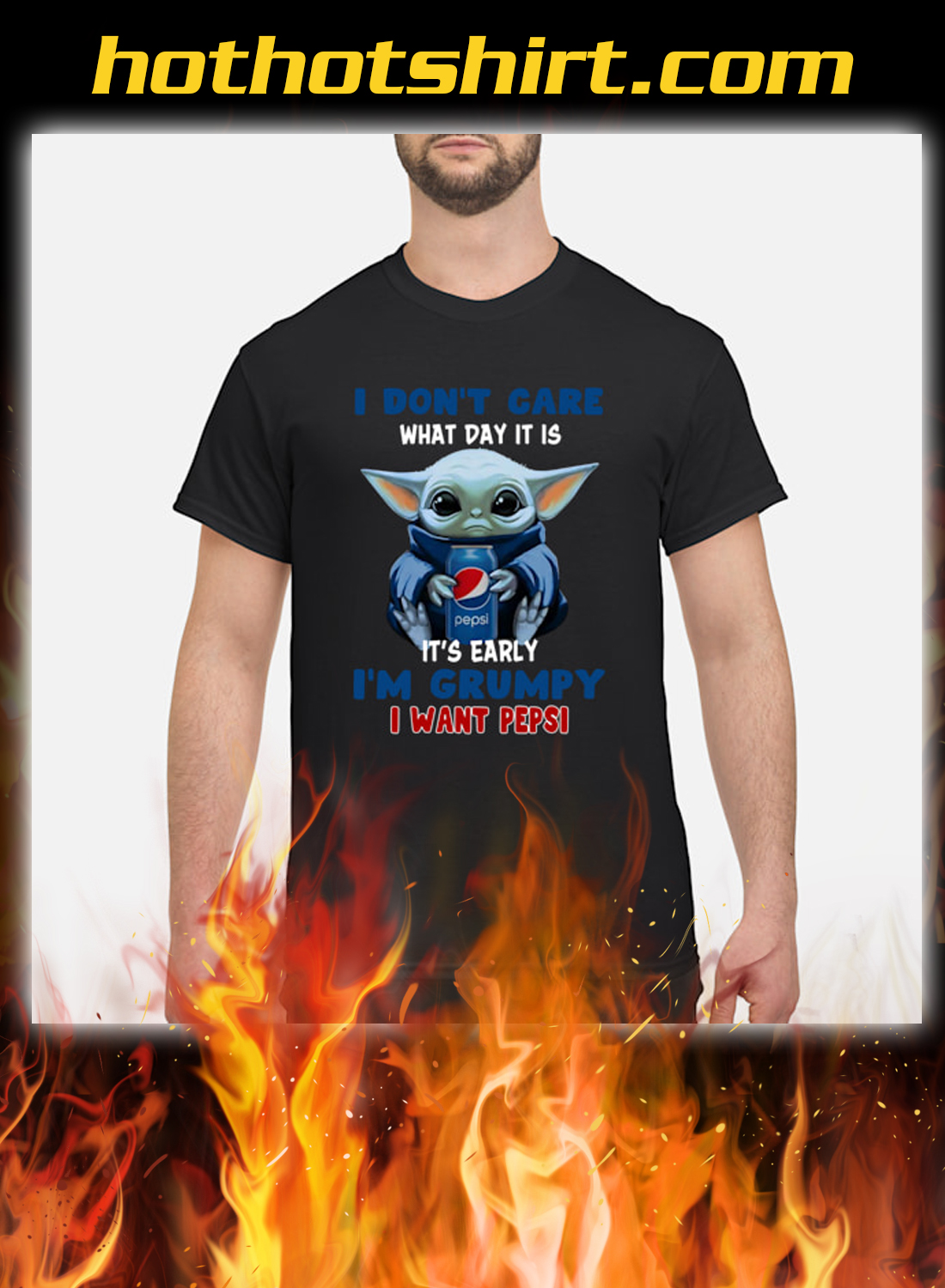 Baby Yoda I Don't Care What Day It Is It' Early I'm Grumpy I Want Pepsi Shirt
