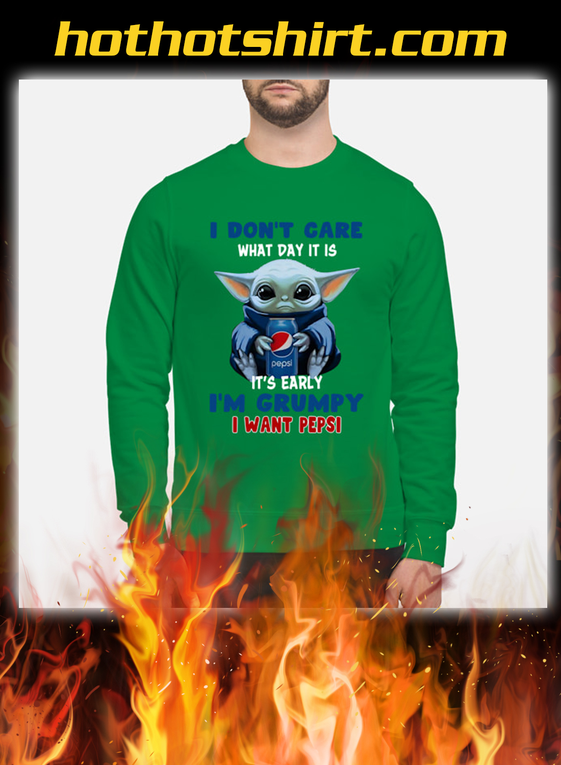 Baby Yoda I Don't Care What Day It Is It' Early I'm Grumpy I Want Pepsi Sweatshirt