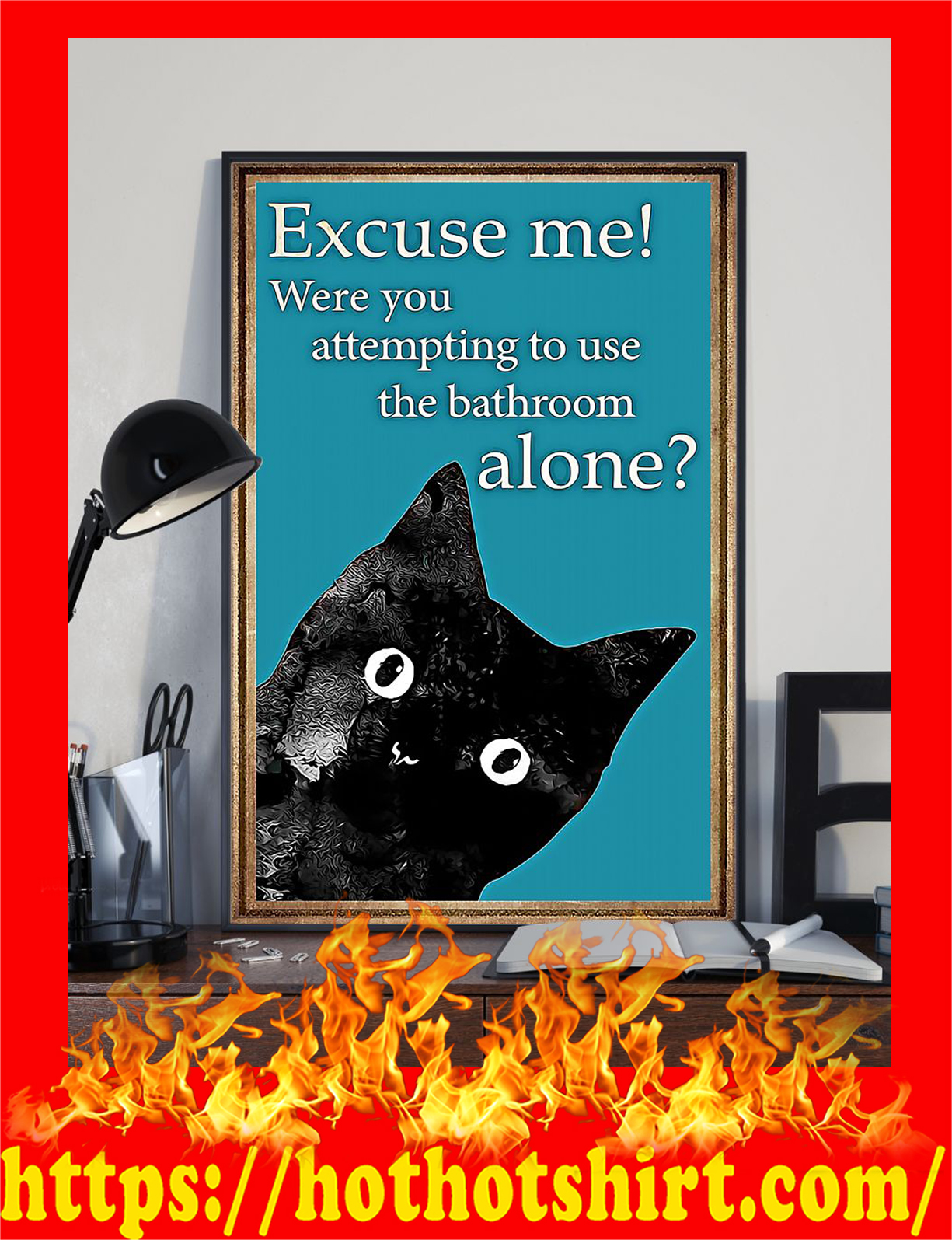 Black cat excuse me were you attempting to use the bathroom alone poster - Pic 1