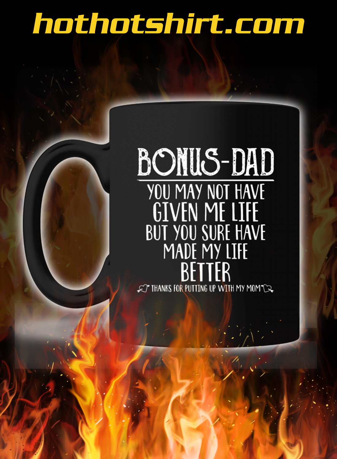 Bonus Dad You May Not Have Given Me Life But You Sure Have Made My Life Better Mug 1