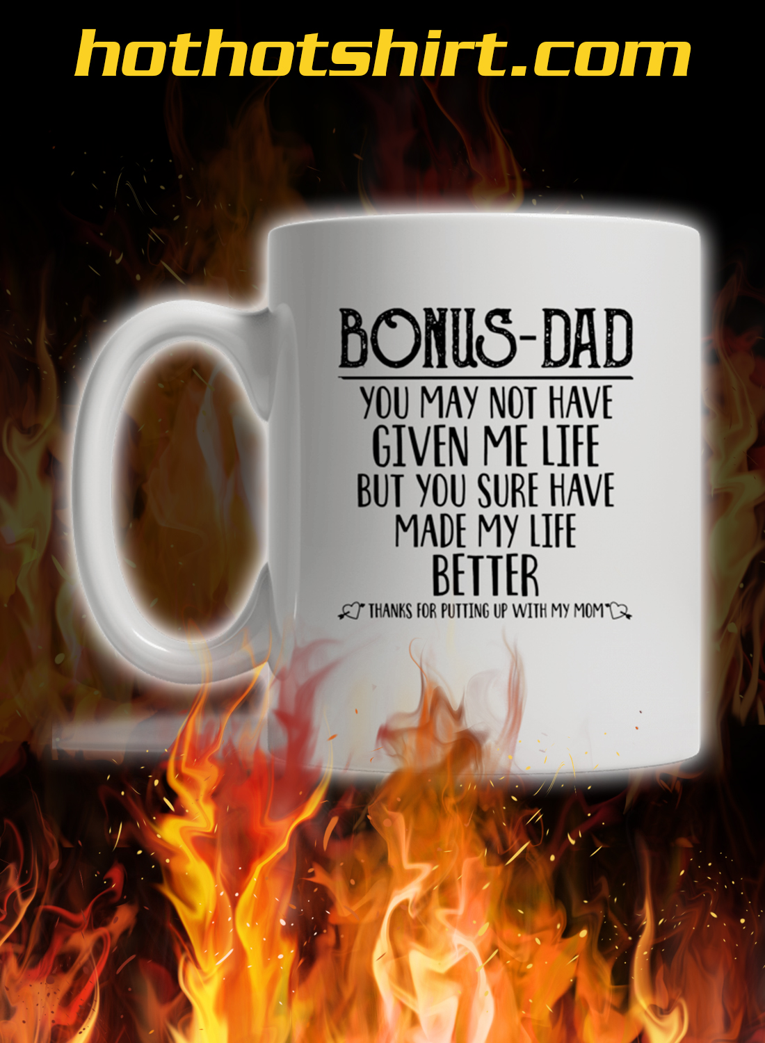 Bonus Dad You May Not Have Given Me Life But You Sure Have Made My Life Better Mug 2