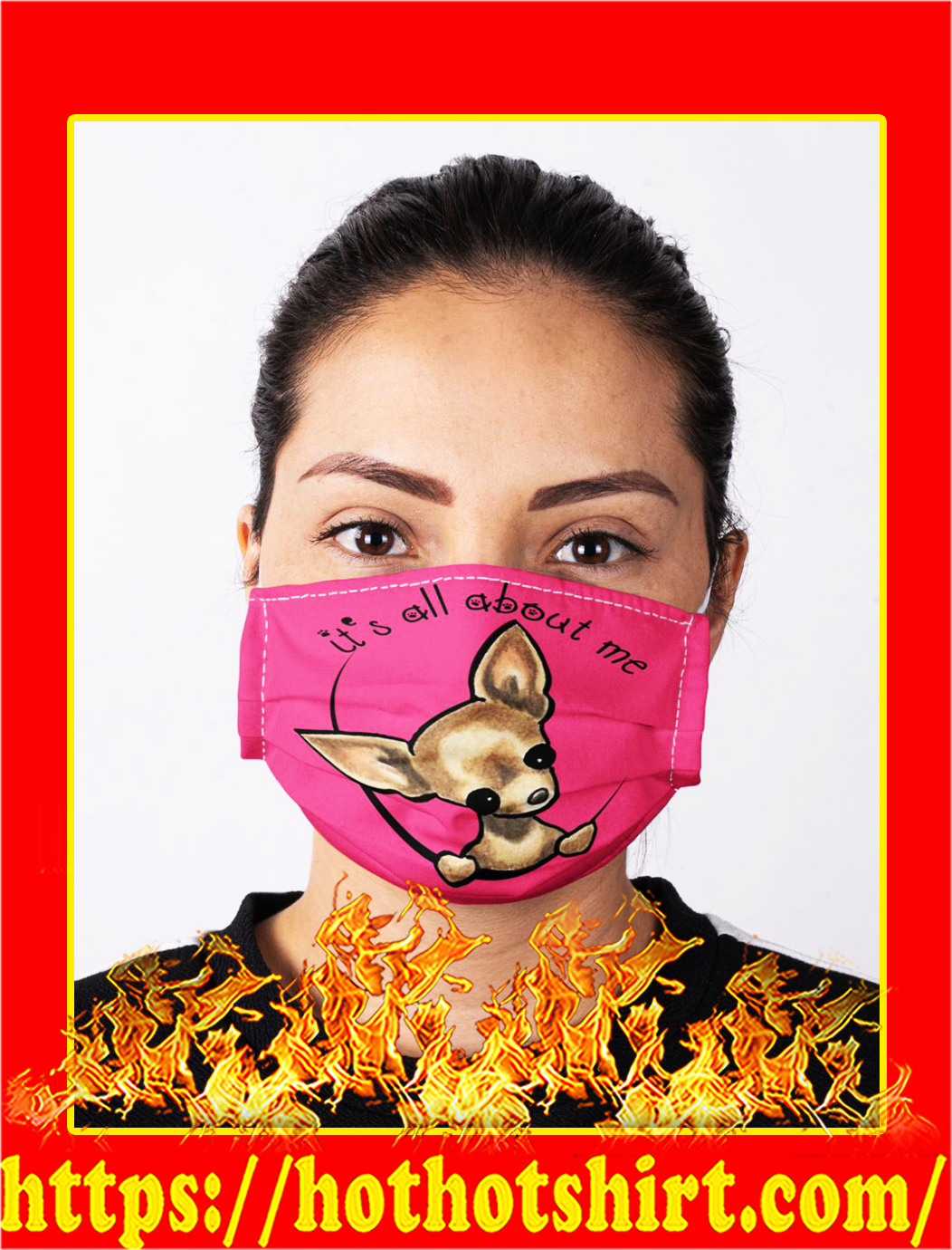 Chihuahua it's all about me face mask- pic 1