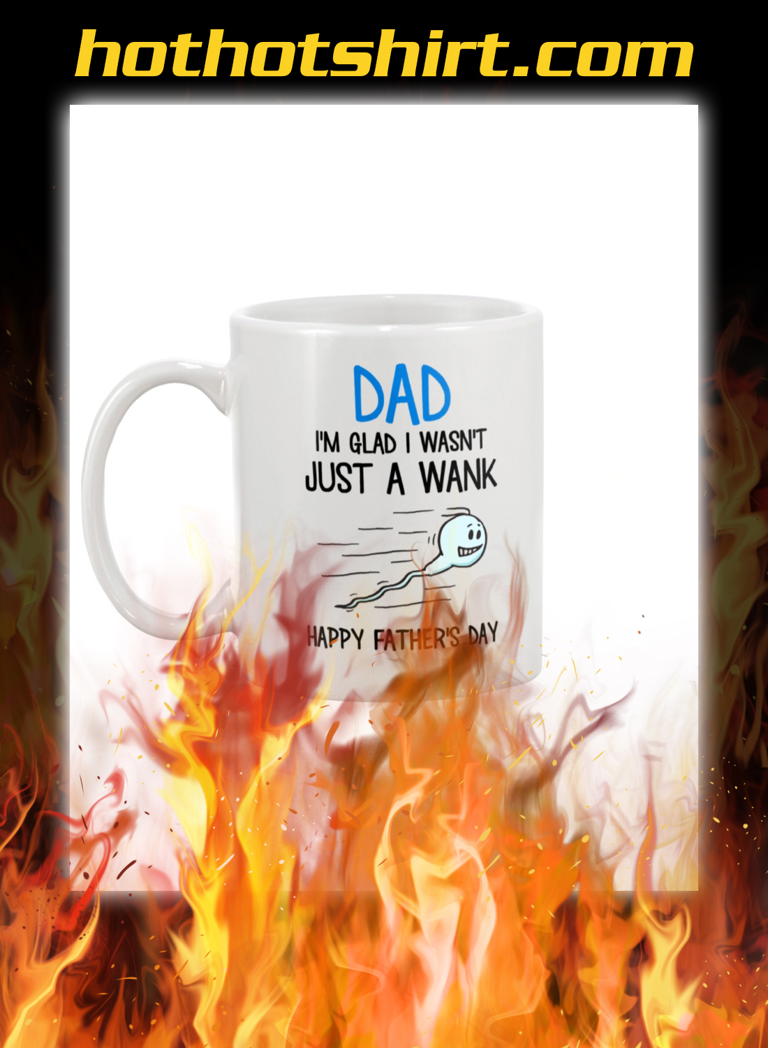 Dad i'm glad i wasn't just a wank happy father's day mug - detail