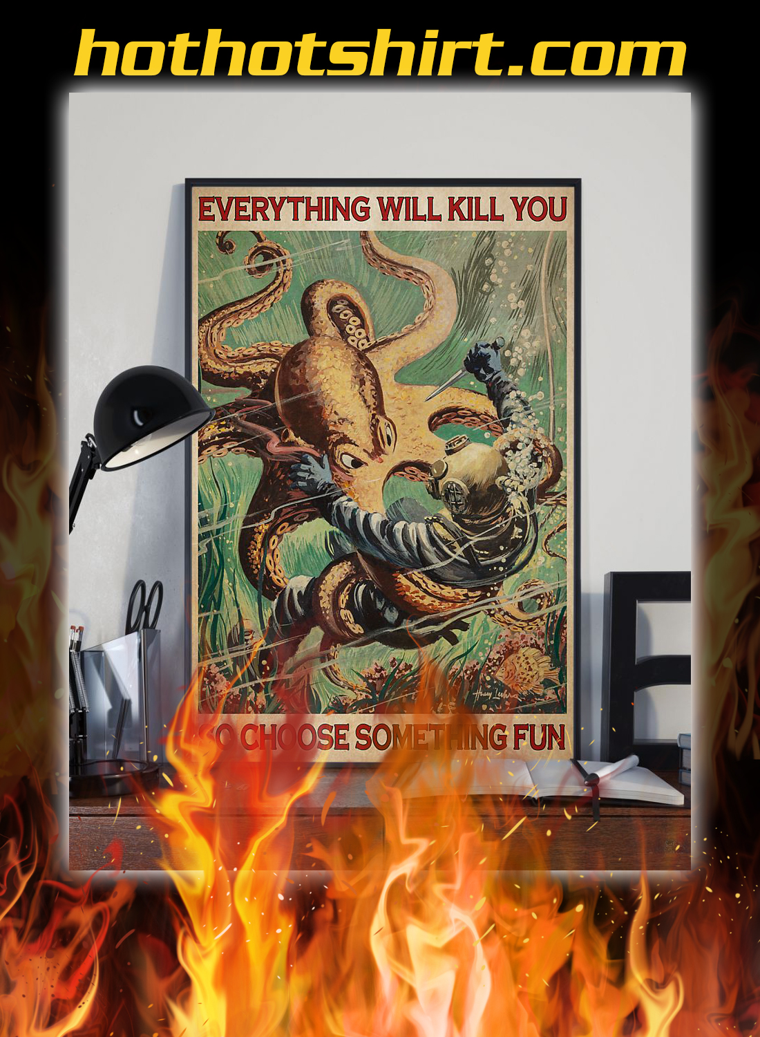 Diver and octopus everything will kill you so choose something fun poster 1