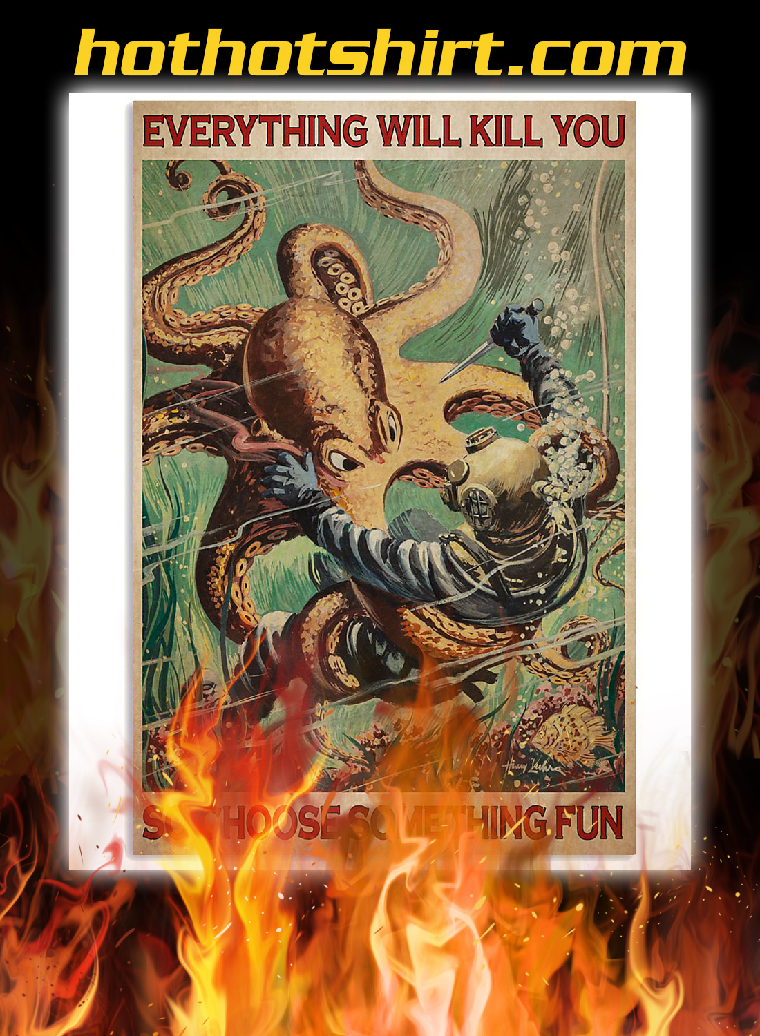 Diver and octopus everything will kill you so choose something fun poster 3
