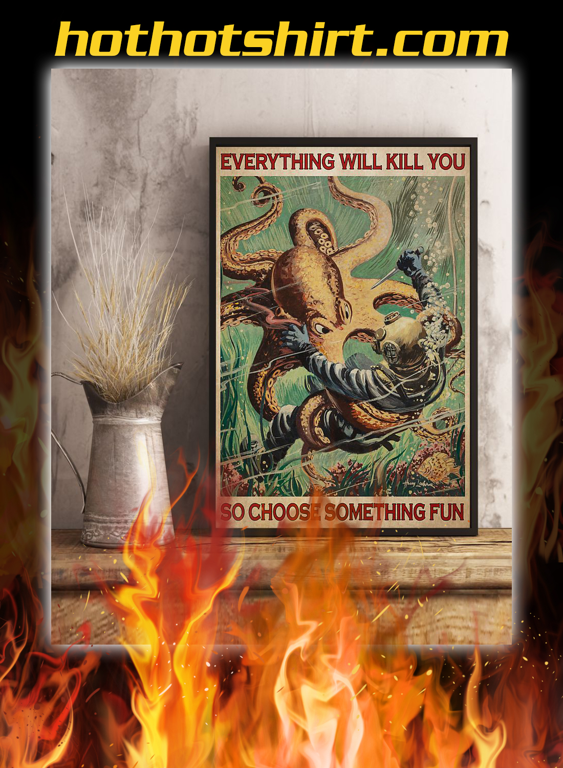 Diver and octopus everything will kill you so choose something fun poster