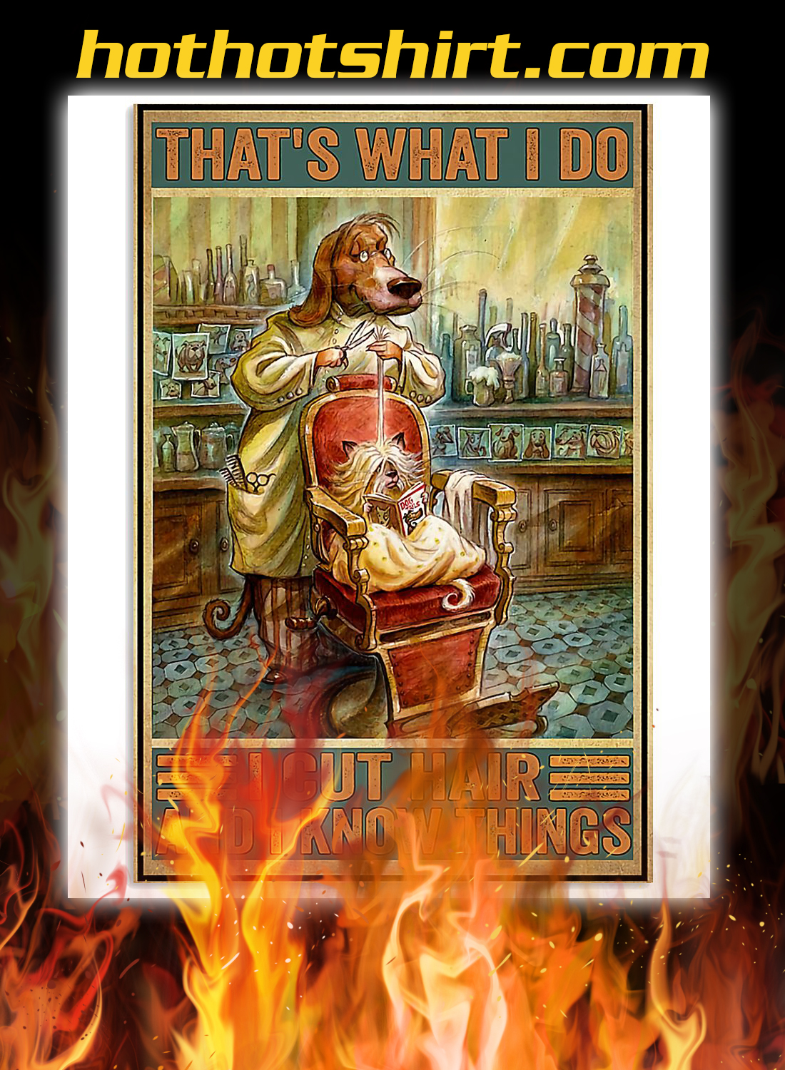 Dog hairdresser that's what i do i cut hair and i know things poster 3