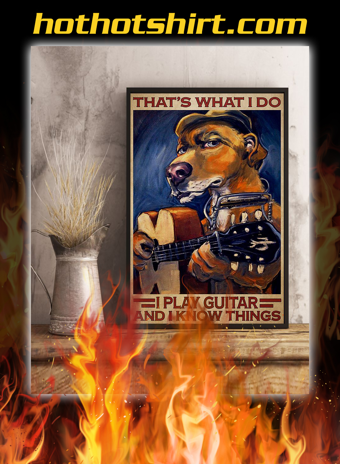 Dog that's what i do i play guitar and i know things poster 3