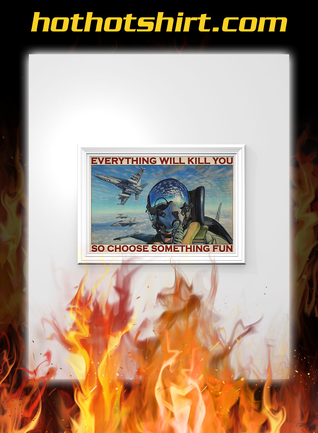 Fighter aircraft everything will kill you so choose something fun poster