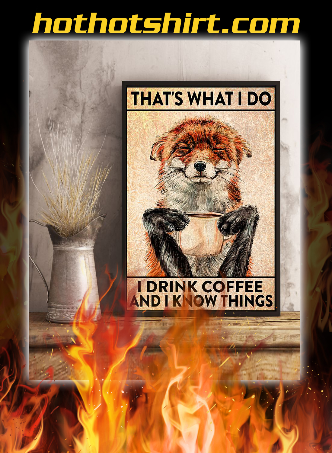 Fox That's what i do i drink coffee and i know things poster 2