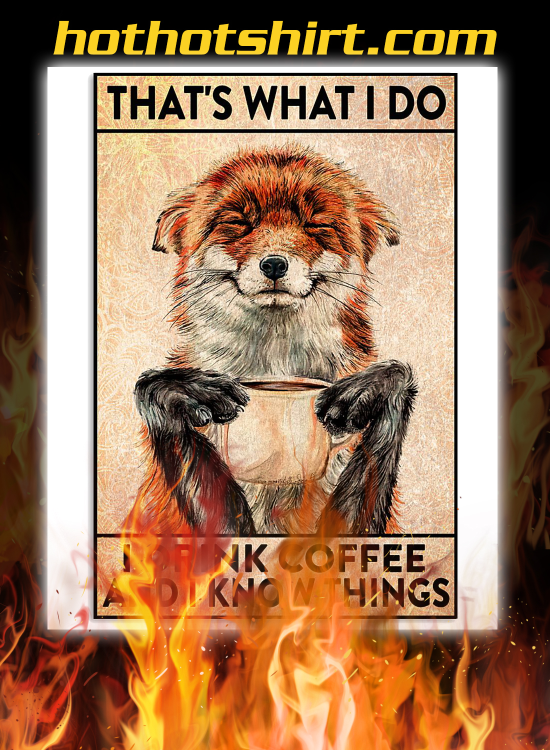 Fox That's what i do i drink coffee and i know things poster 3