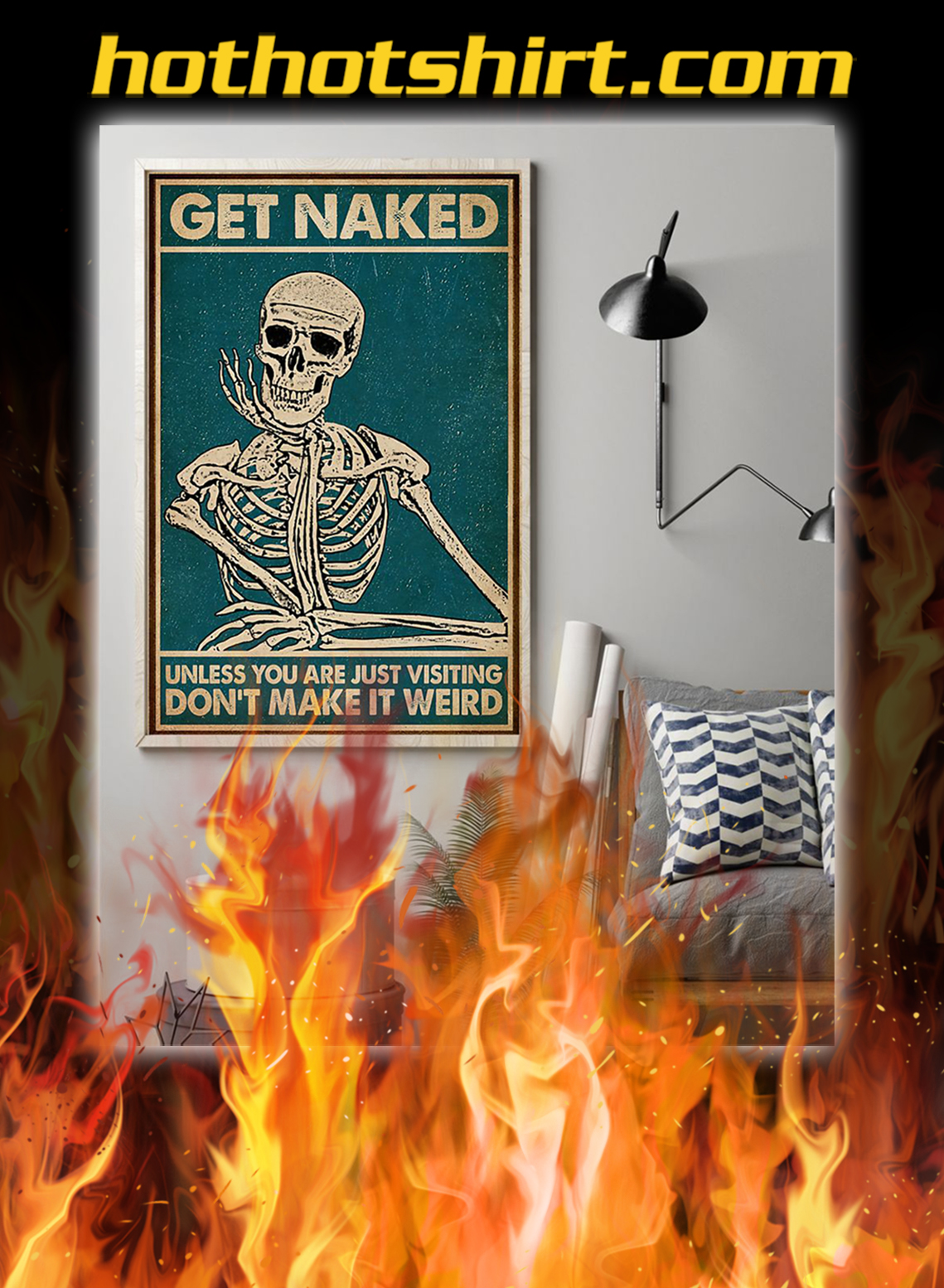 Get naked unless you are just visiting don't make it weird poster- A1