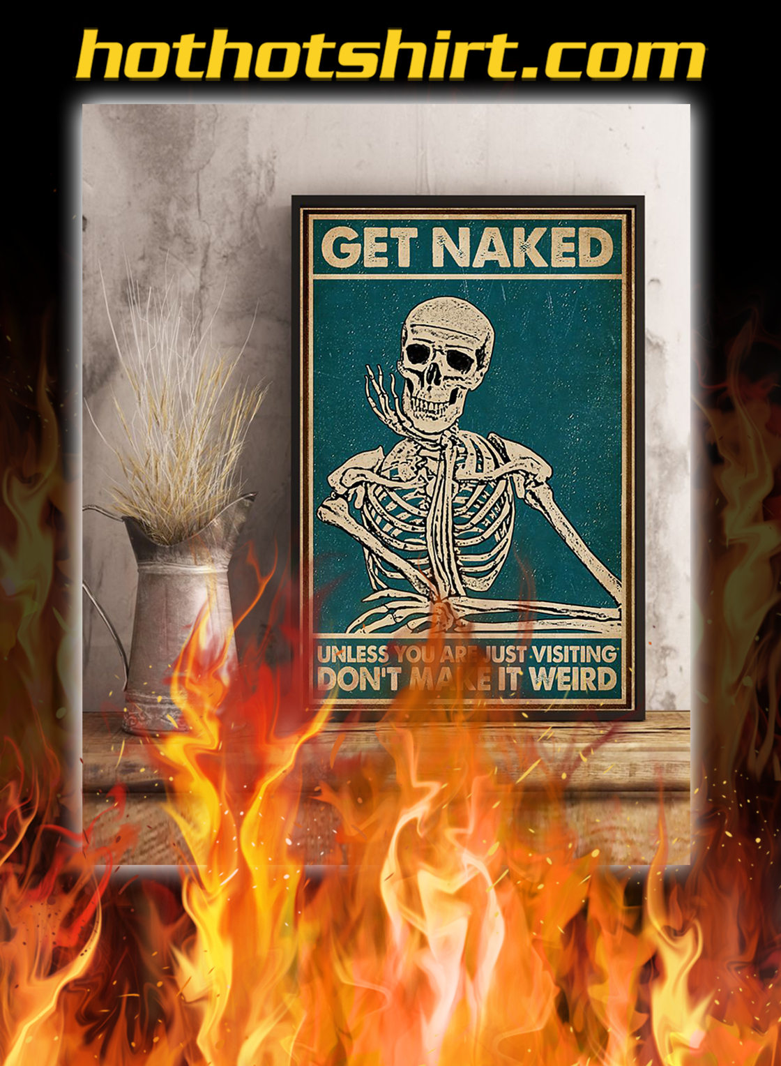 Get naked unless you are just visiting don't make it weird poster- A2