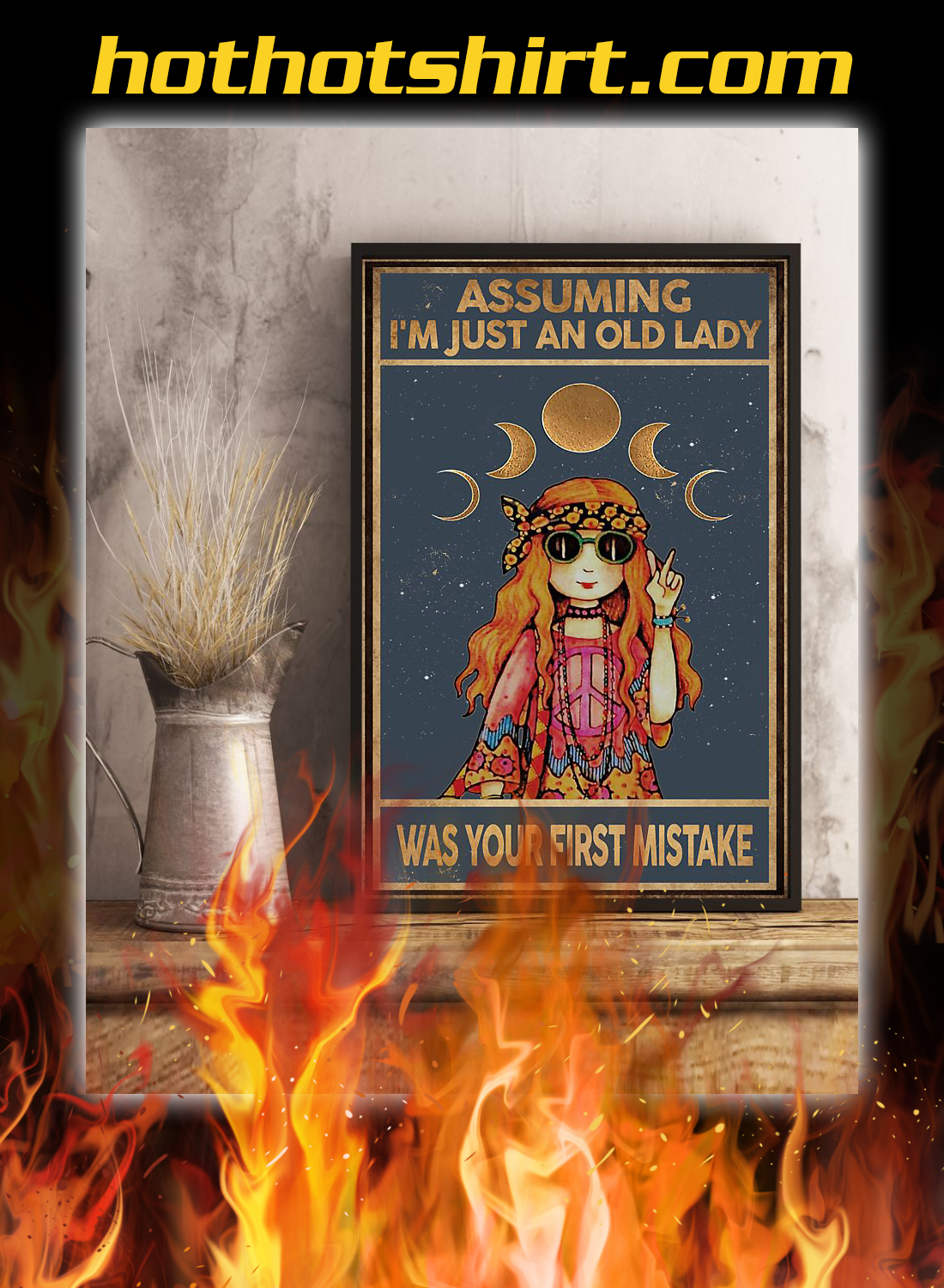 Hippie girl assuming i'm just an old lady was your first mistake poster 1