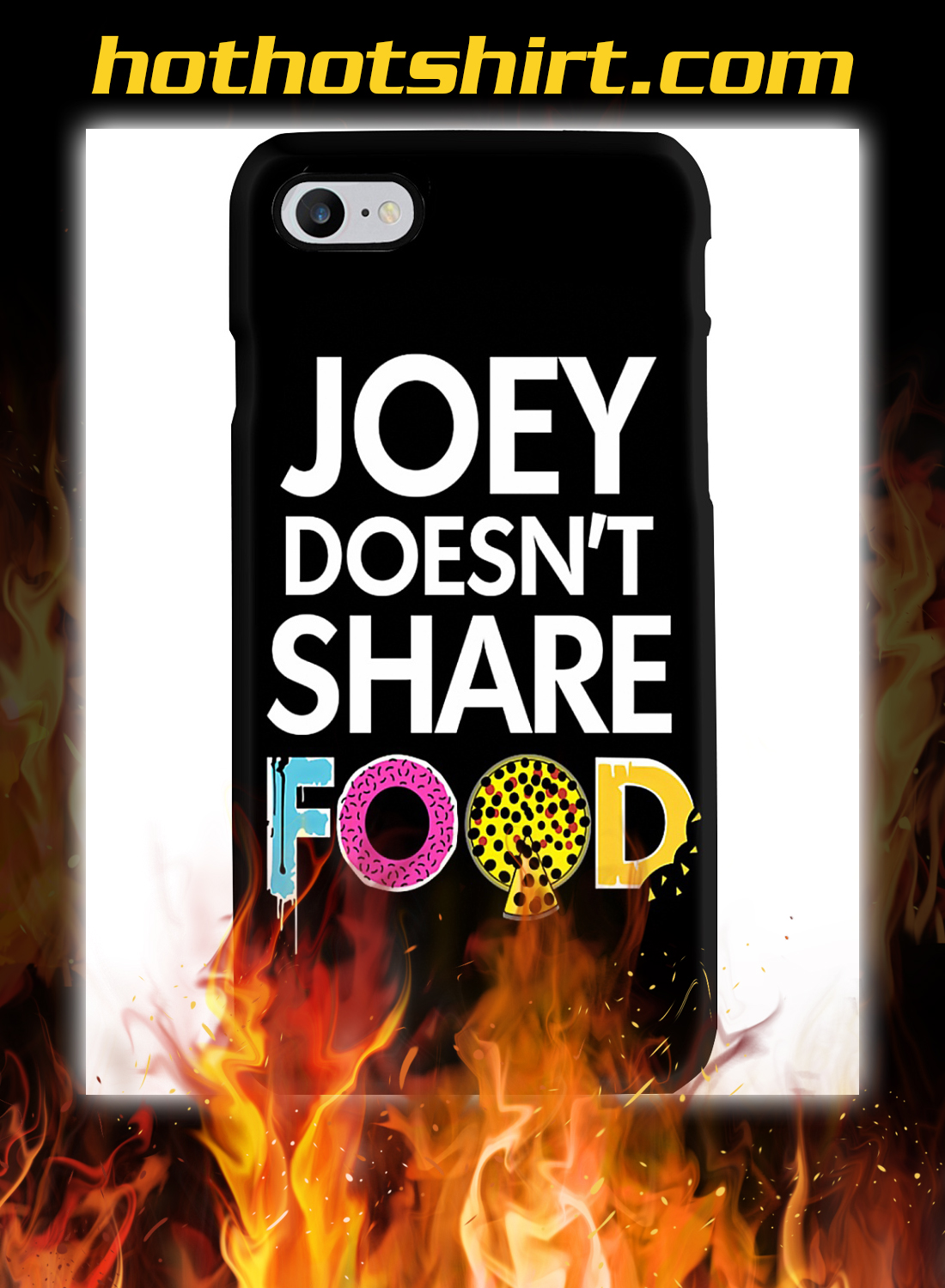 Joey doesn't share food phone case 1