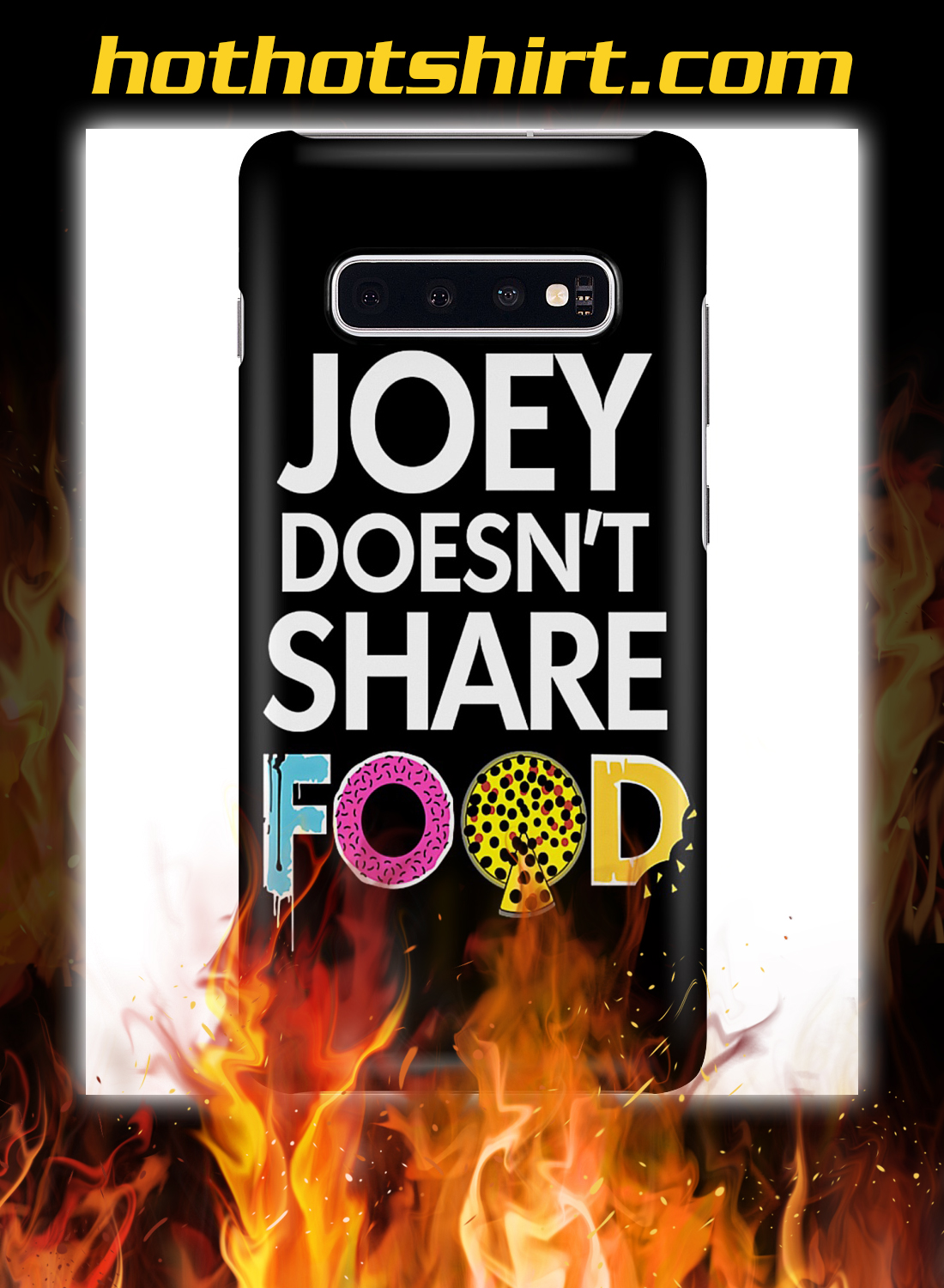Joey doesn't share food phone case 2