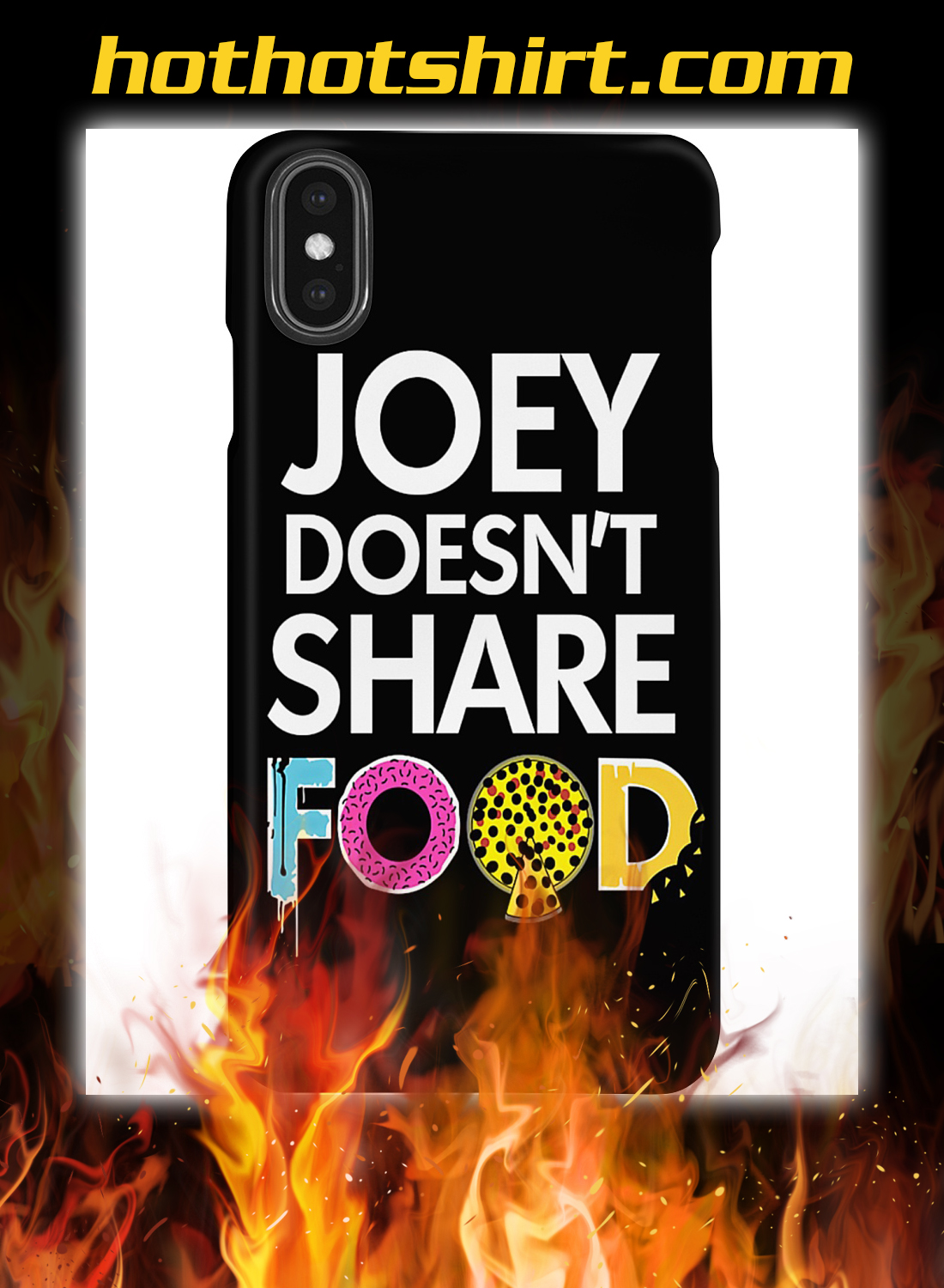 Joey doesn't share food phone case 3