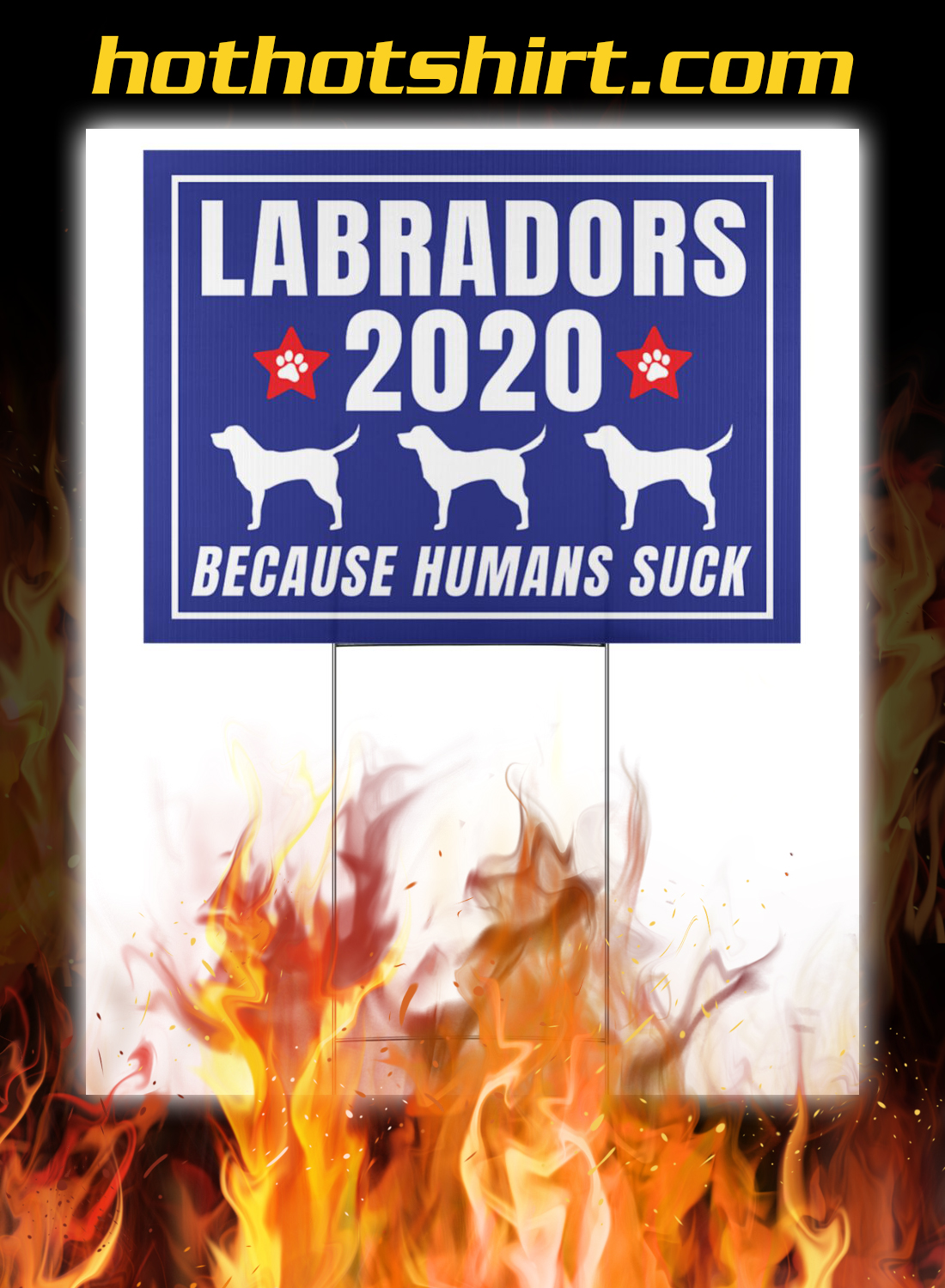 Labradors 2020 because humans suck yard signs 2