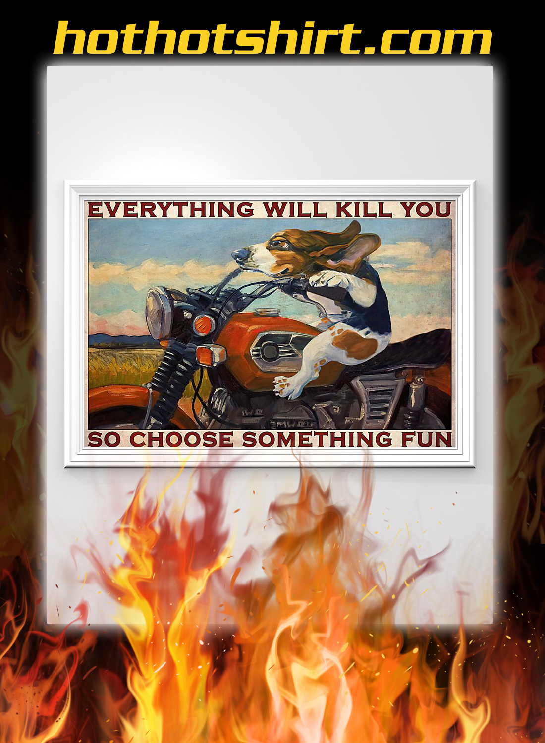 Motorcycle beagle everything will kill you so choose something fun poster 2