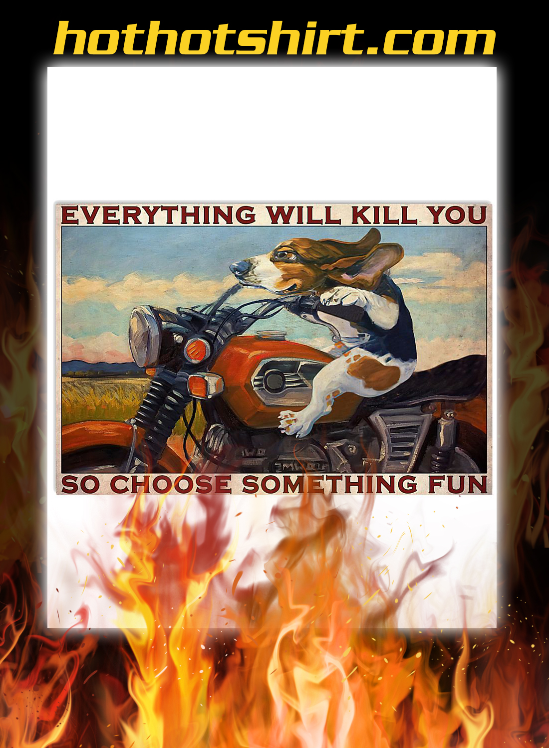 Motorcycle beagle everything will kill you so choose something fun poster 3