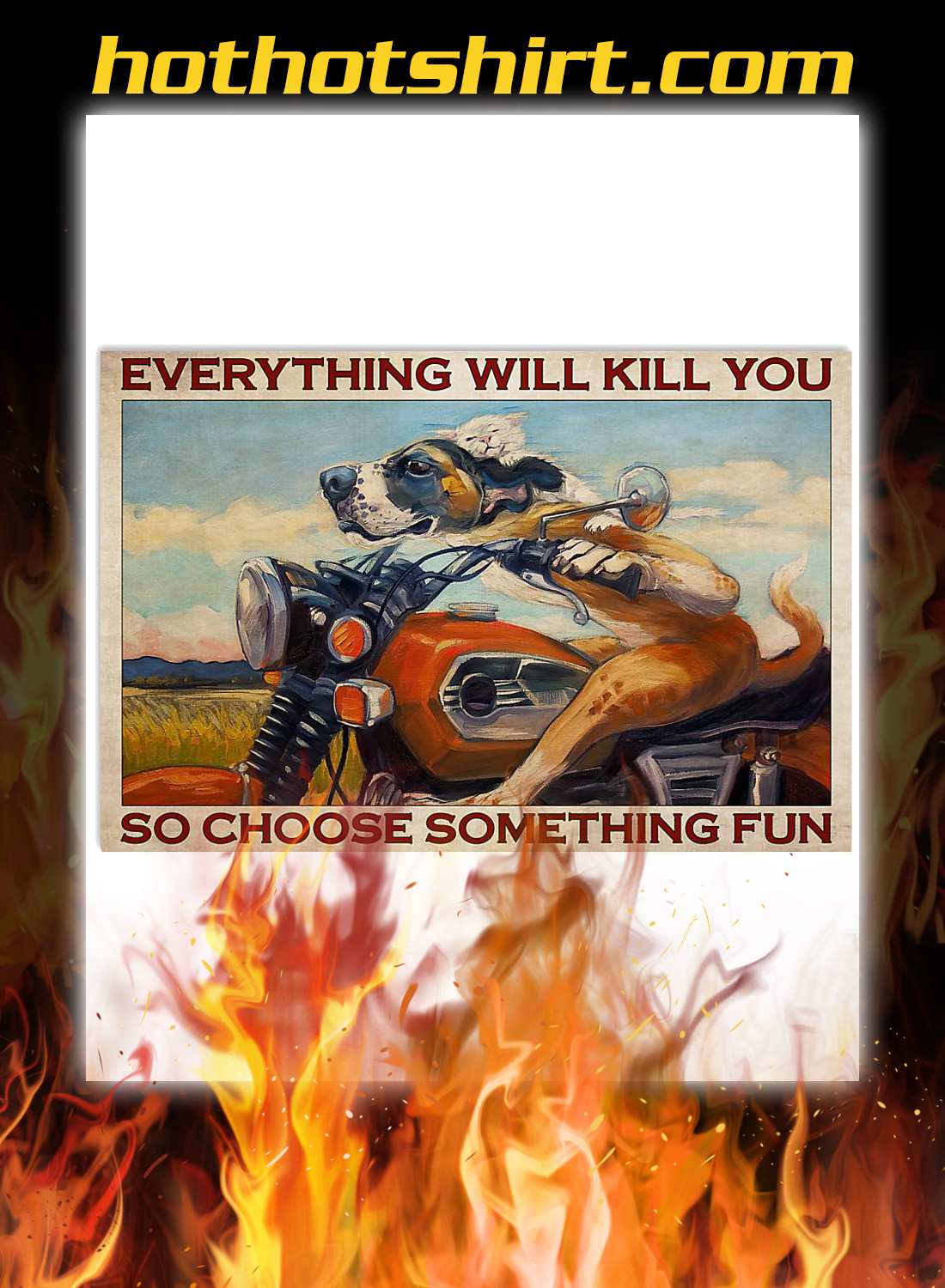 Motorcycle dog and cat everything will kill you so choose something fun poster 3