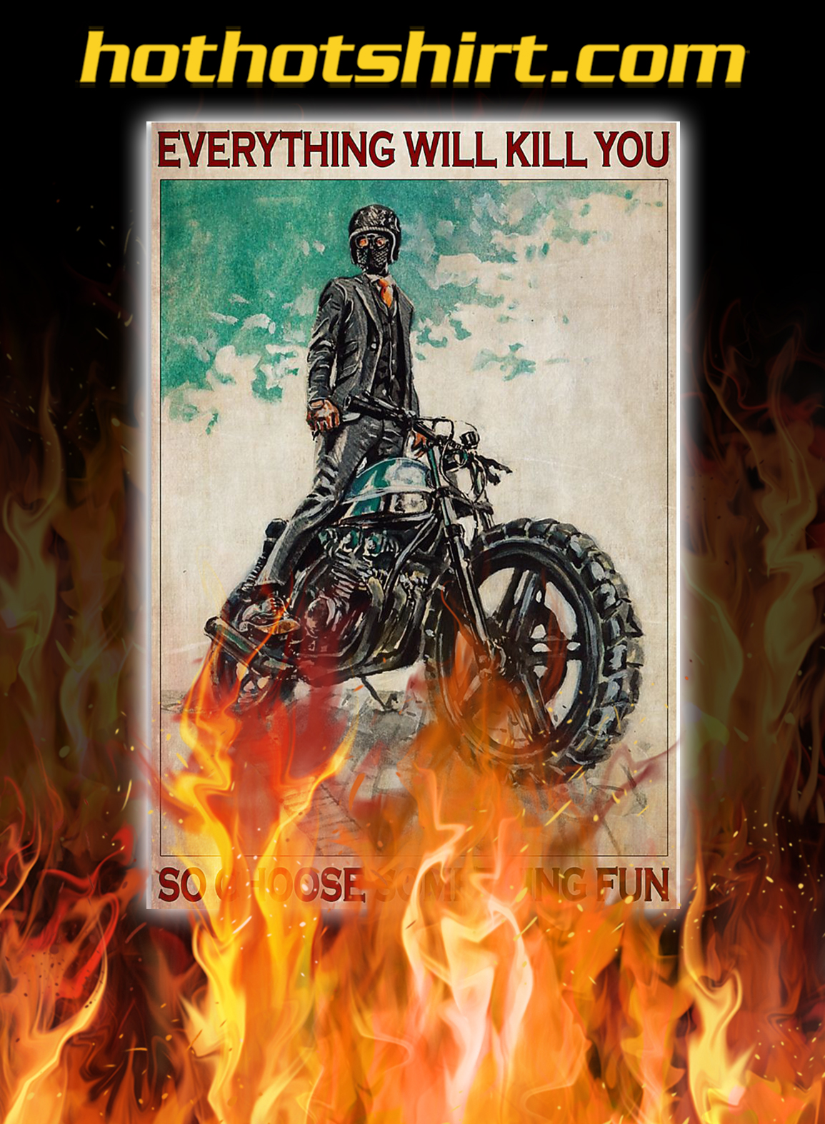 Motorcycle everything will kill you so choose something fun poster - A3