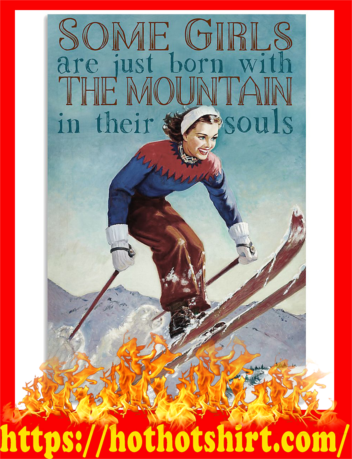Skiing some girls are just born with the mountain in their souls poster - A2