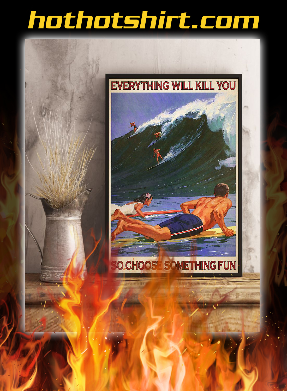 Surfing everything will kill you so choose something fun poster 3