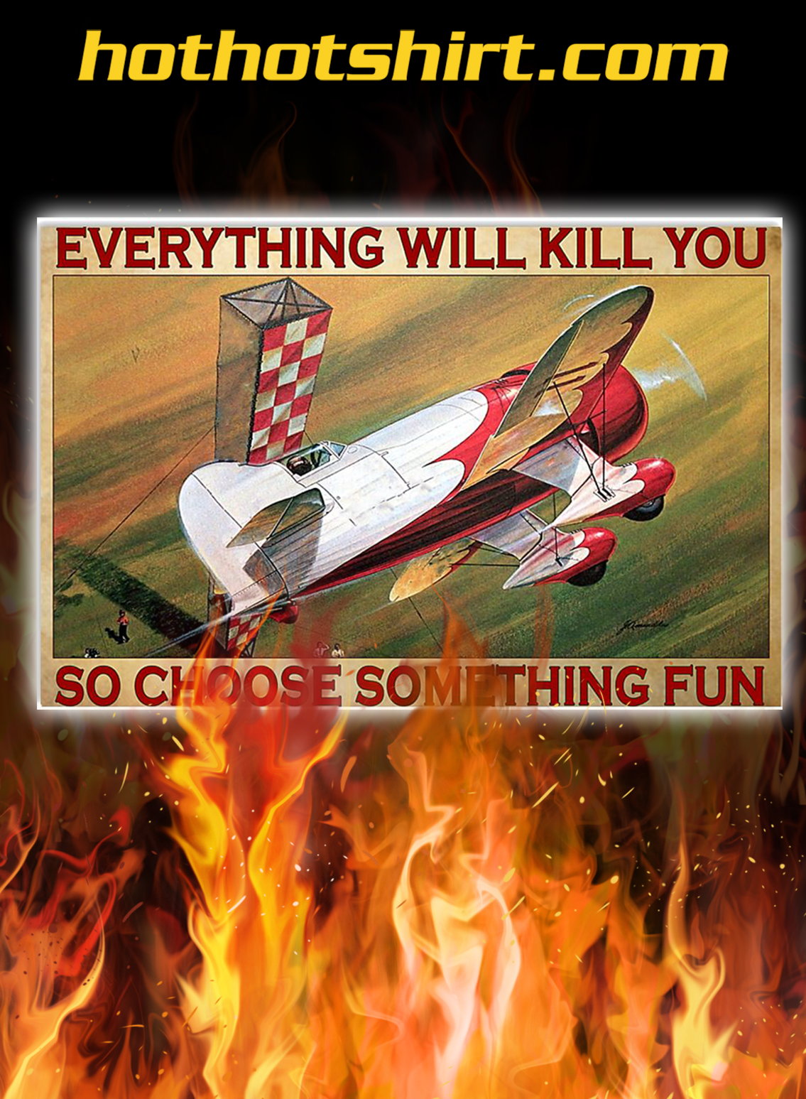 Air race everything will kill you so choose something fun poster - A4