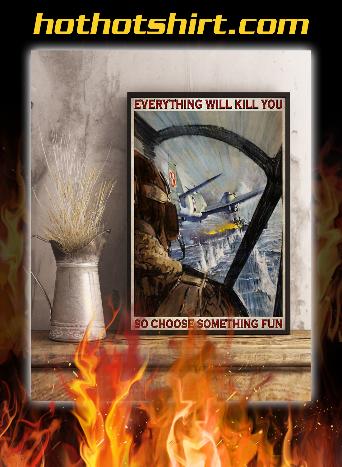 Aircraft everything will kill you so choose something fun poster 3
