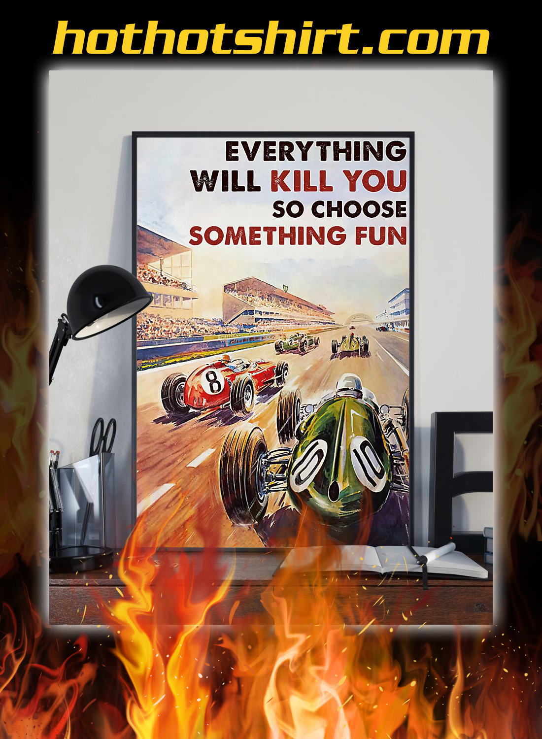 Car racing everything will kill you so choose something fun poster 1