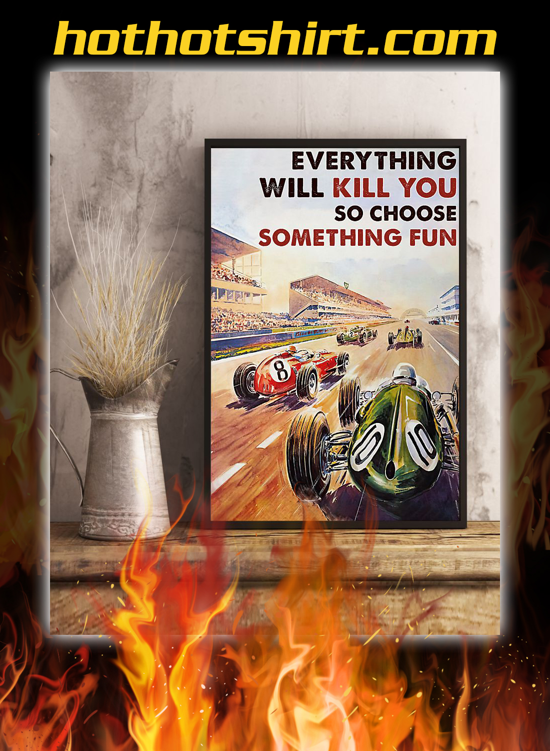 Car racing everything will kill you so choose something fun poster