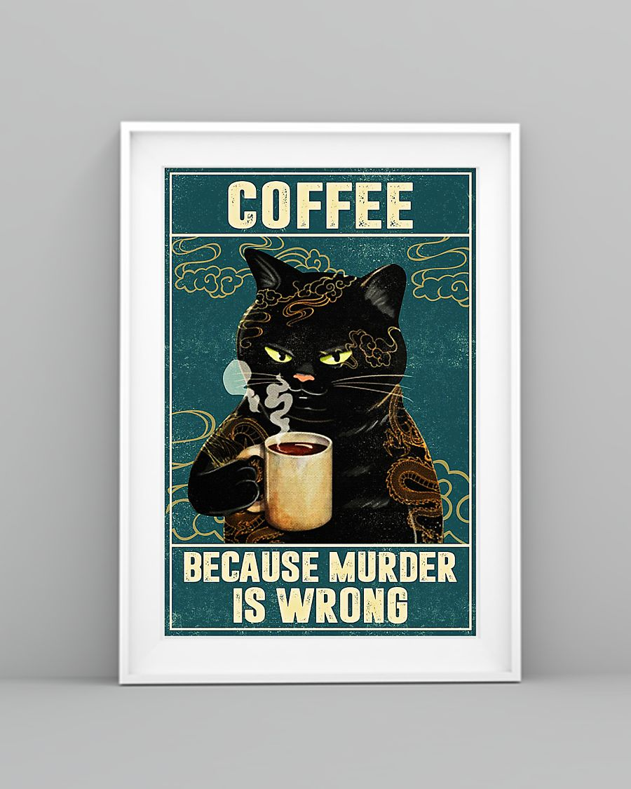 Cat coffee because murder is wrong poster 1