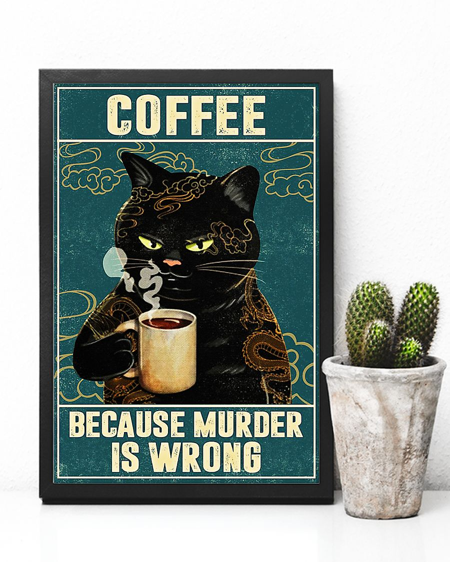 Cat coffee because murder is wrong poster 2