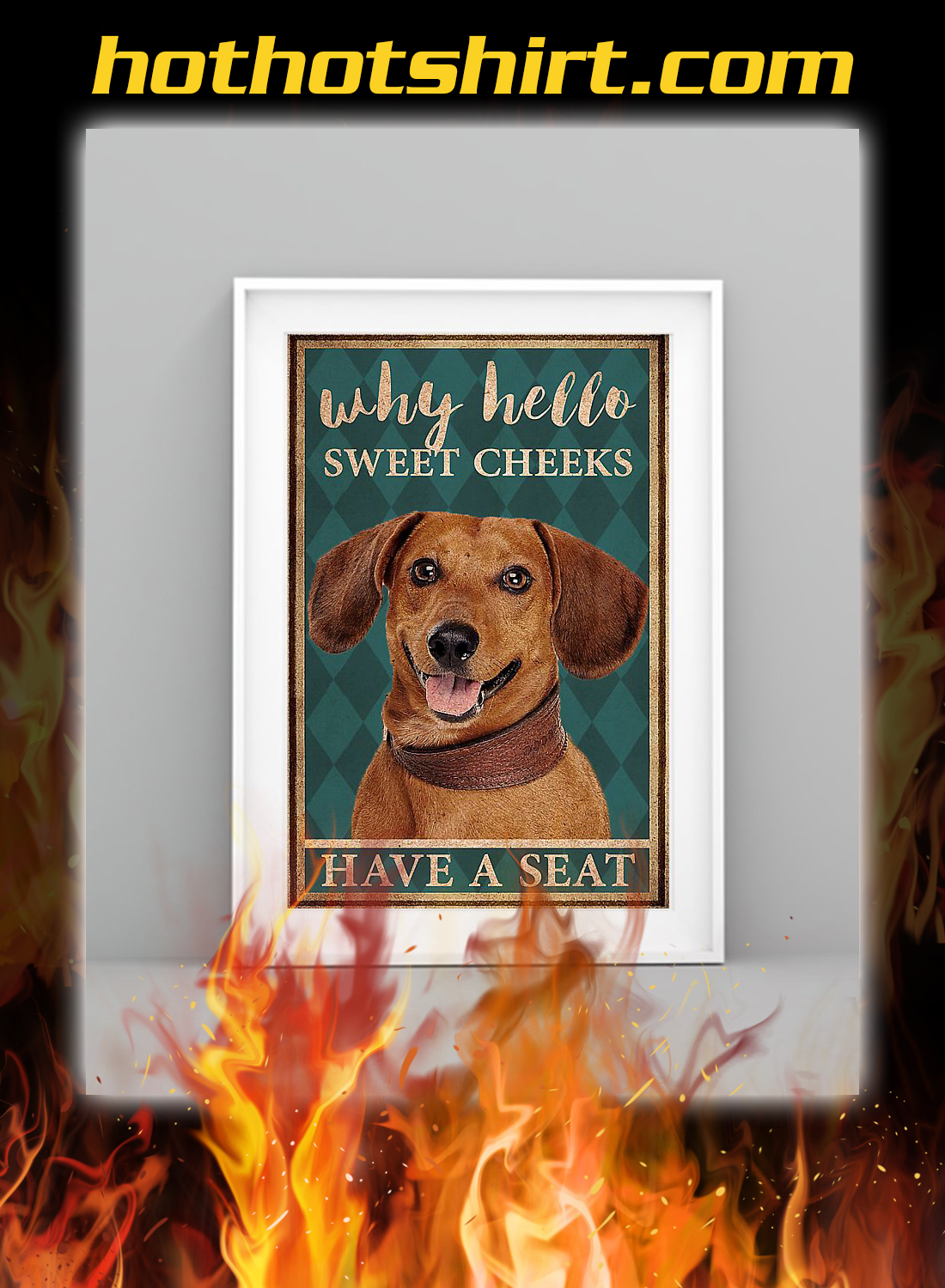 Dachshund why hello sweet cheeks have a seat poster 1