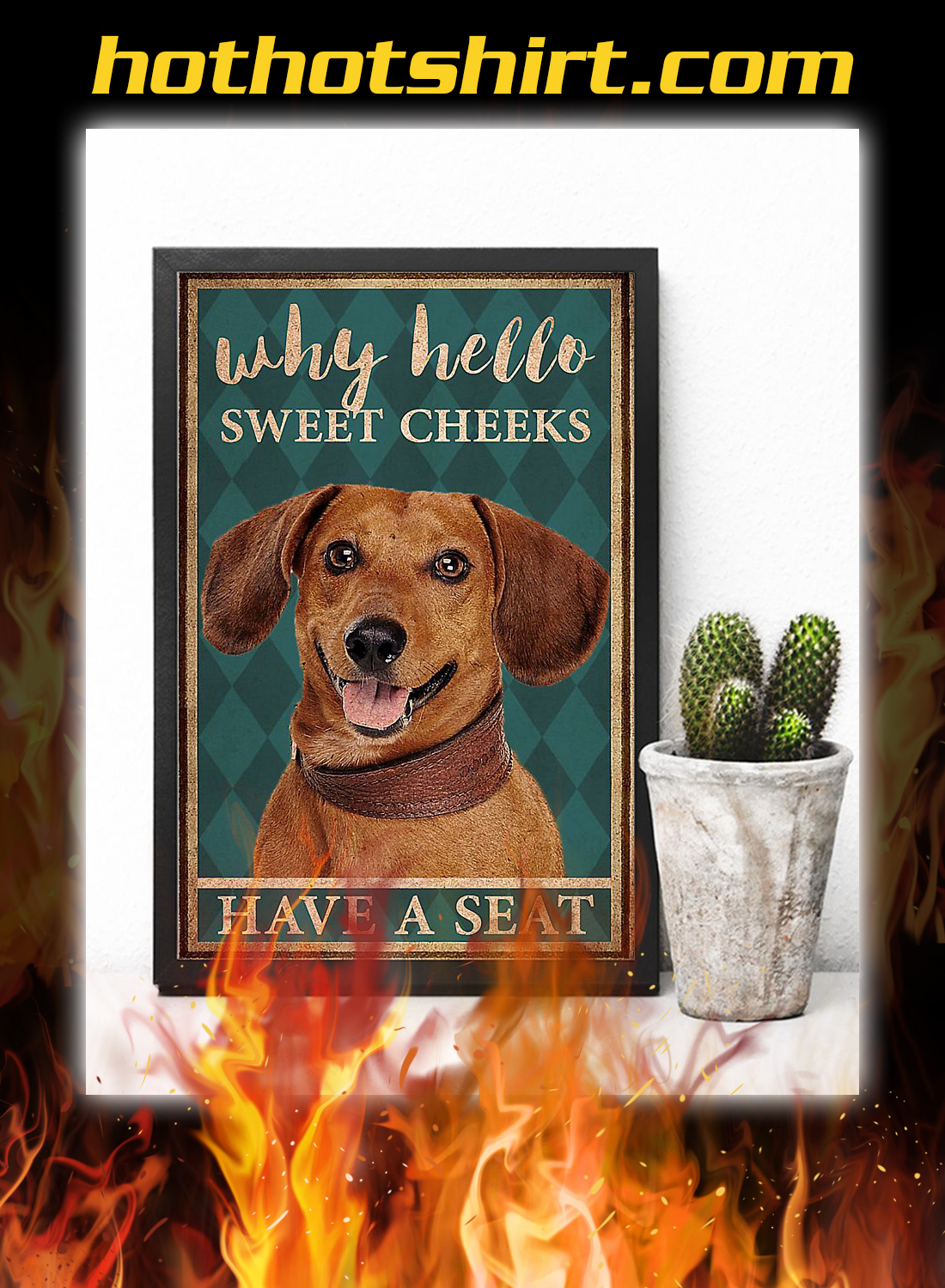 Dachshund why hello sweet cheeks have a seat poster 2