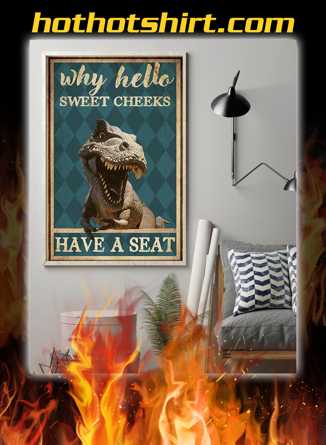 Dinosaur why hello sweet cheeks have a seat poster 1