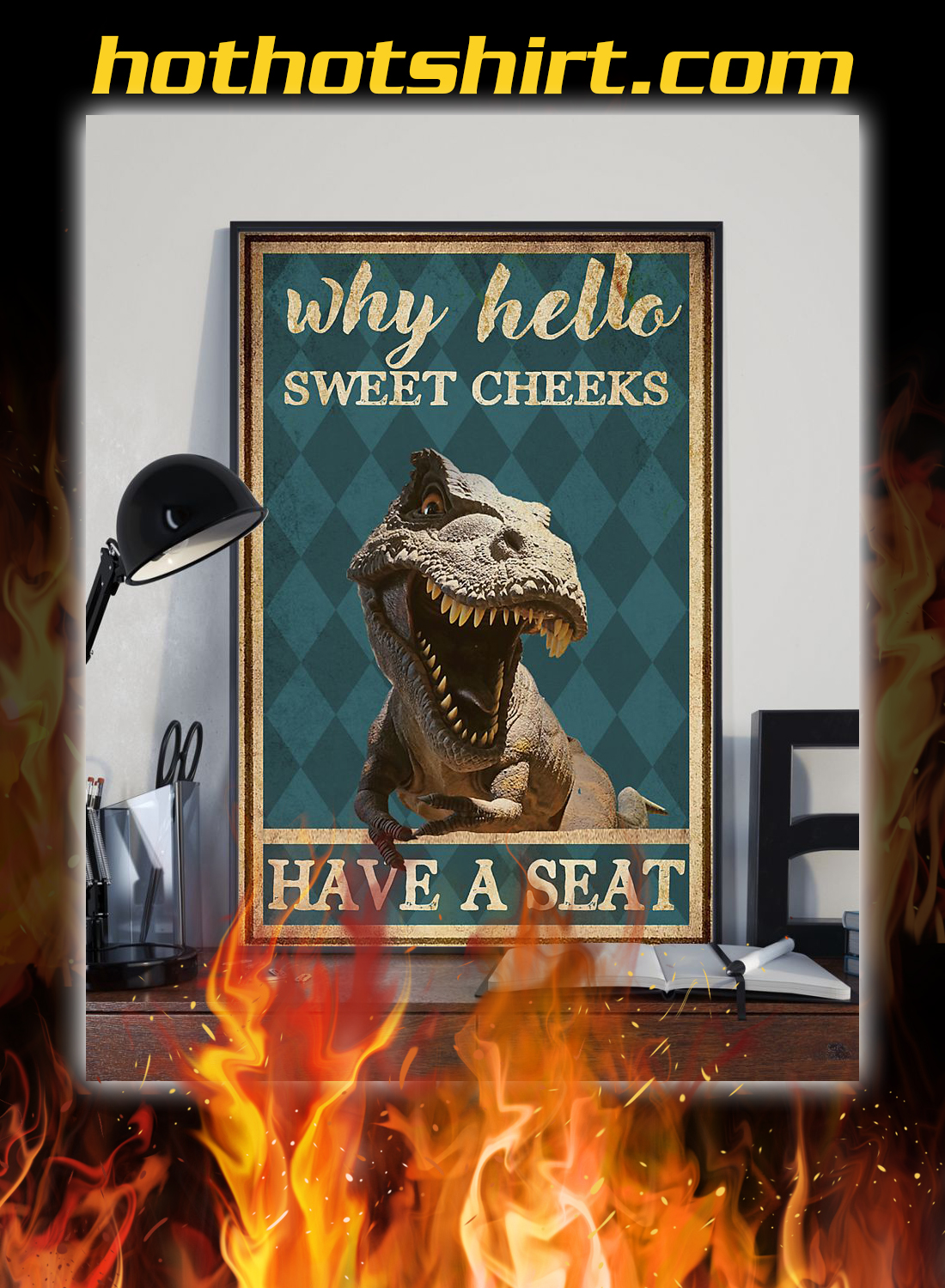 Dinosaur why hello sweet cheeks have a seat poster 2