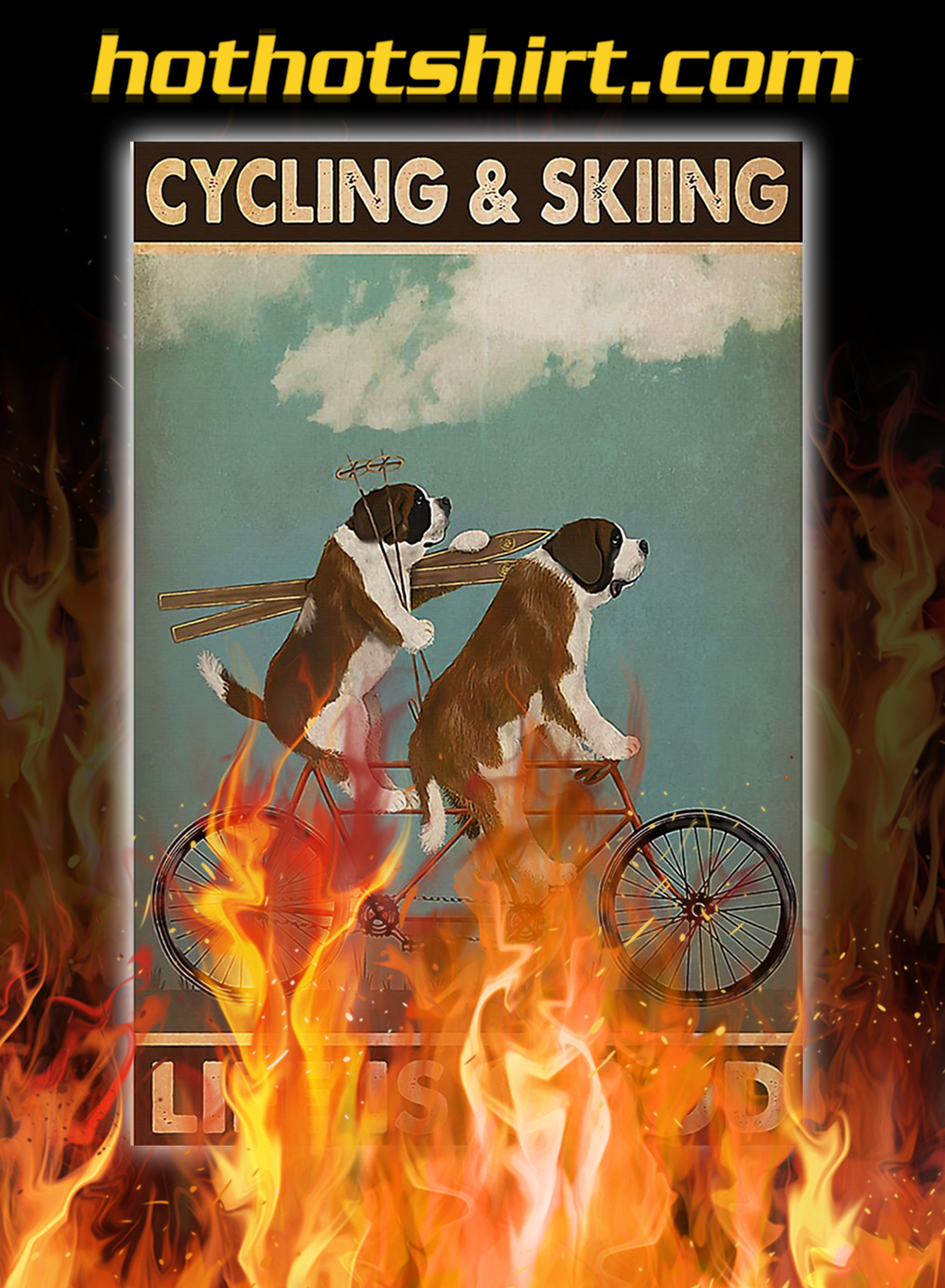 Dog cycling and skiing life is good poster - A1