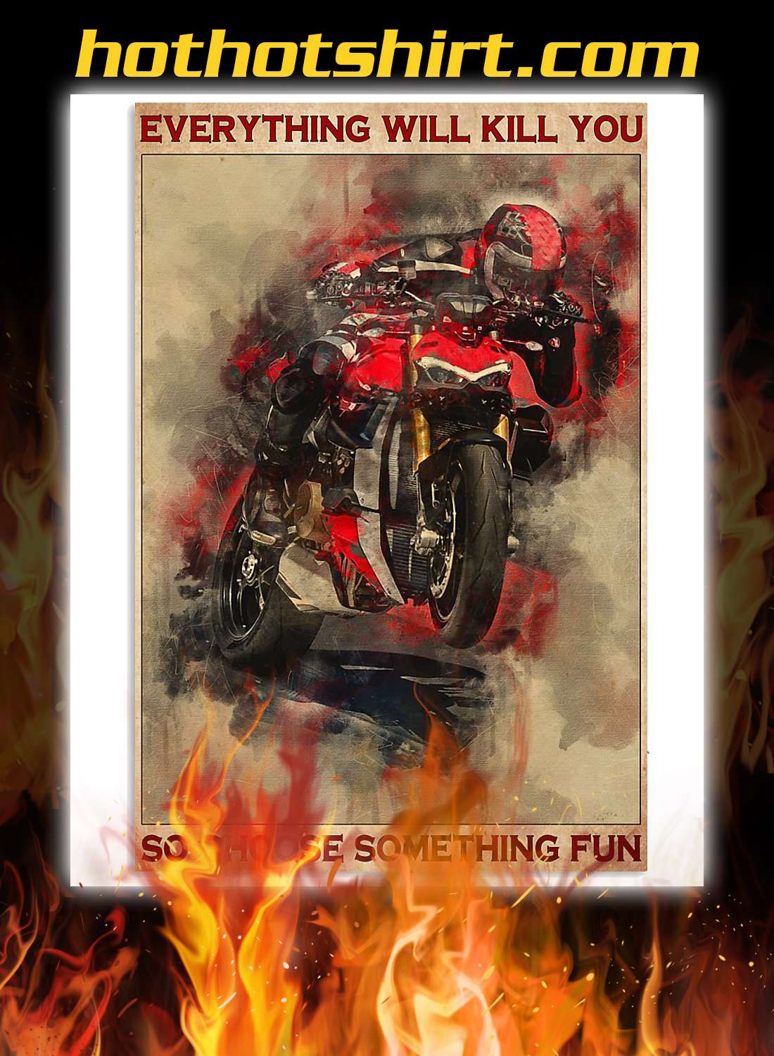 Ducati everything will kill you so choose something fun poster 2