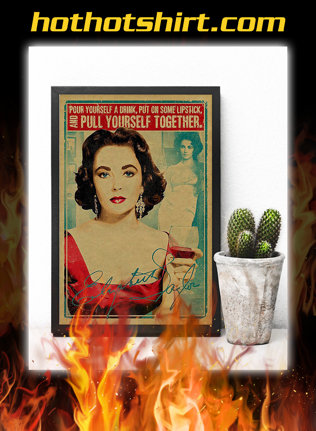 Elizabeth taylor pour yourself a drink put on some lipstick poster 1