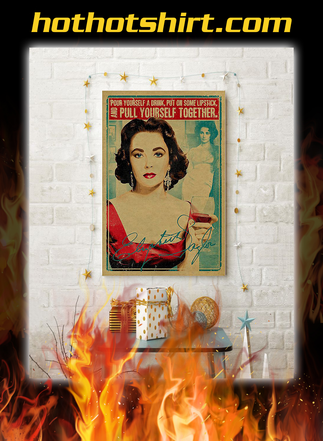 Elizabeth taylor pour yourself a drink put on some lipstick poster 2