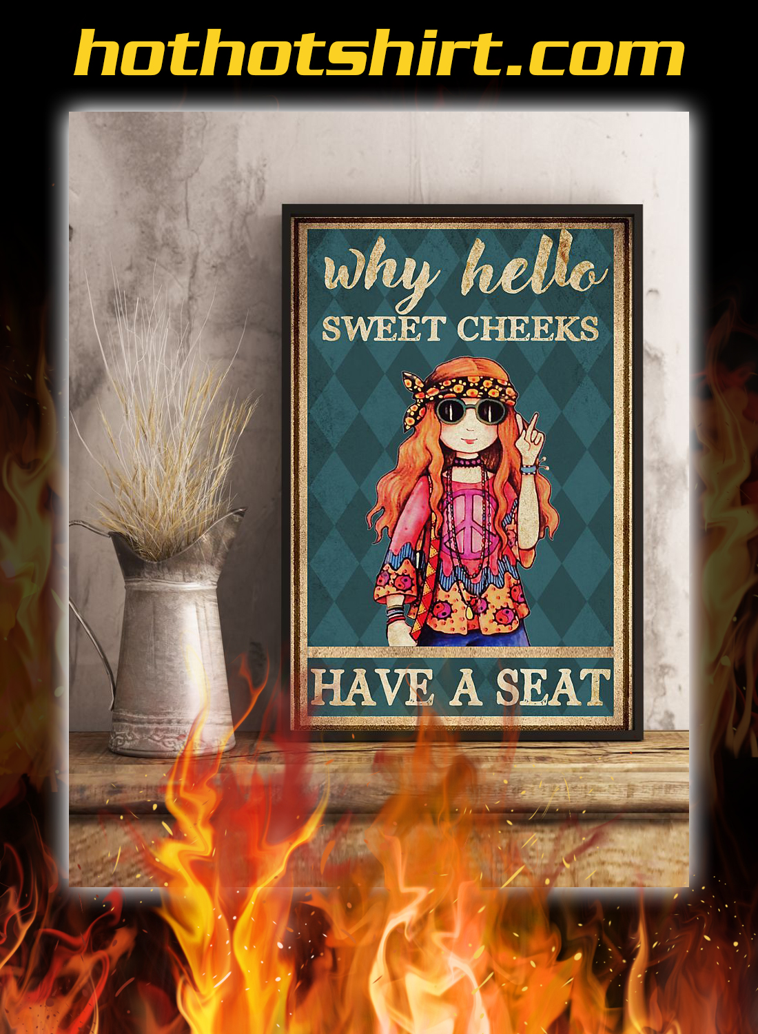 Hippie girl why hello sweet cheeks have a seat poster 2