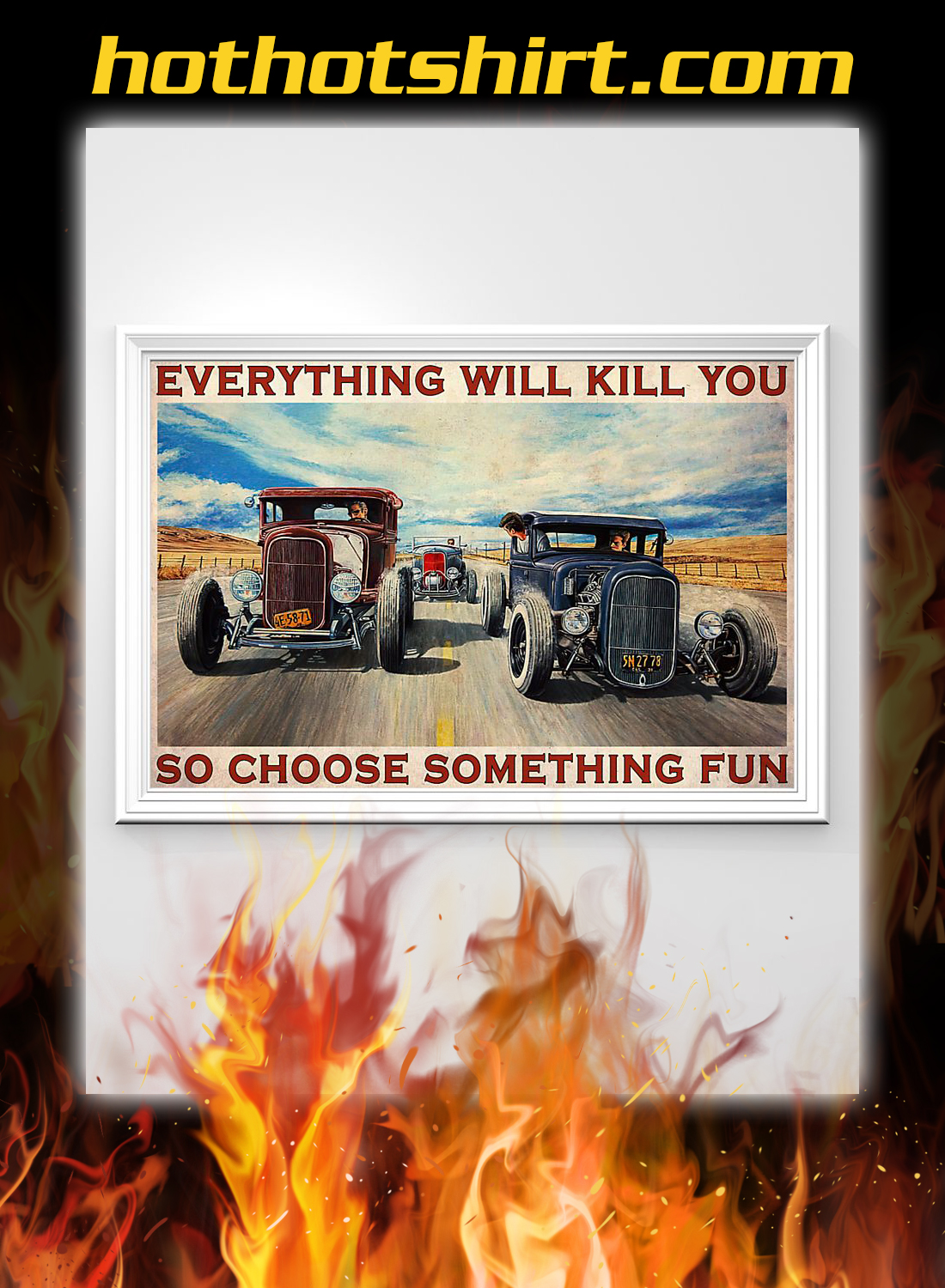 Hot rod everything will kill you so choose something fun poster 2