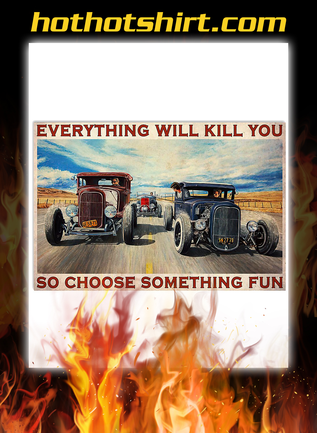 Hot rod everything will kill you so choose something fun poster 3